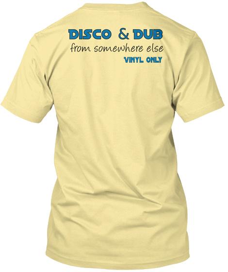 Disco & Dub From Somewhere Else Vinyl Only Banana Cream T-Shirt Back