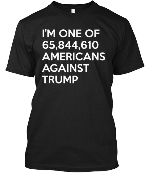 I'm One Of Americans Against Trump Black T-Shirt Front