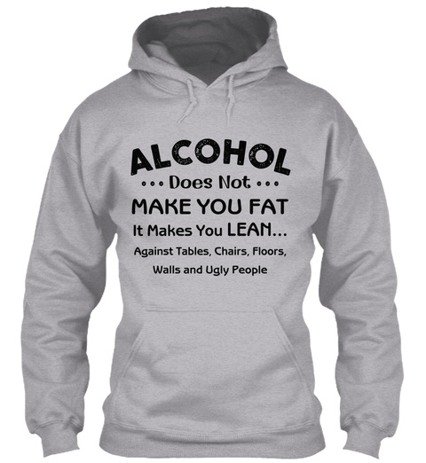 Alcohol Does Not Make You Fat Sport Grey T-Shirt Front