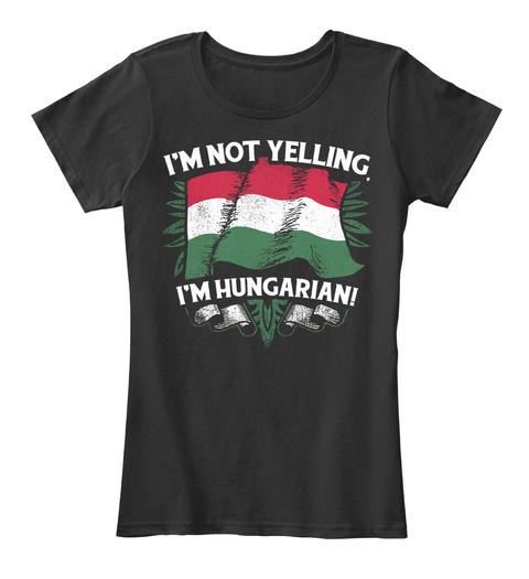 I'm Not Yelling I'm Hungarian! Black T-Shirt Front