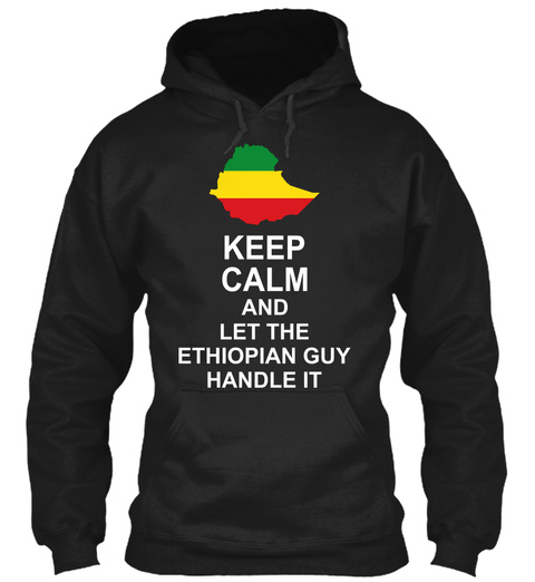 Keep Calm And Let The Ethiopian Guy Handle It Black T-Shirt Front
