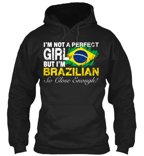 I'm Not A Perfect Girl But I'm Brazilian So Close Enough Black T-Shirt Front