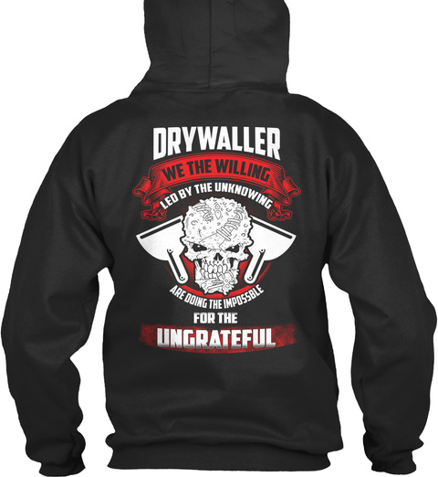 Drywaller We The Willing Leo By The Unknowing Are Doing The Impossible For The Ungrateful Jet Black T-Shirt Back