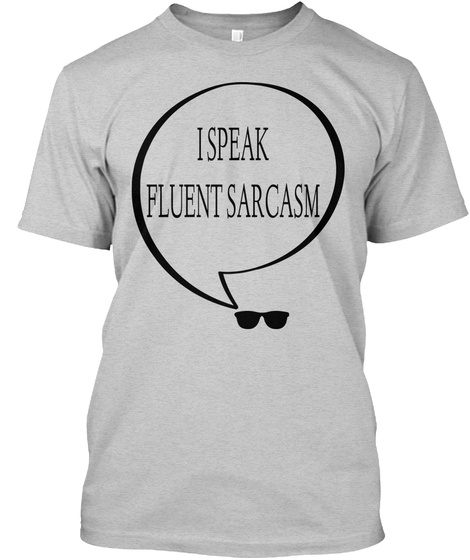 22bd6ef40 Sarcasm - I SPEAK FLUENT SARCASM Products from QUOTES | Teespring