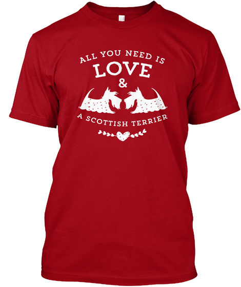 All You Need Is Love & A Scottish Terrier  Deep Red T-Shirt Front