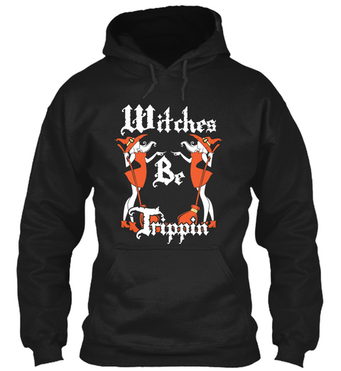 Witches Be Trippin Black Sweatshirt Front