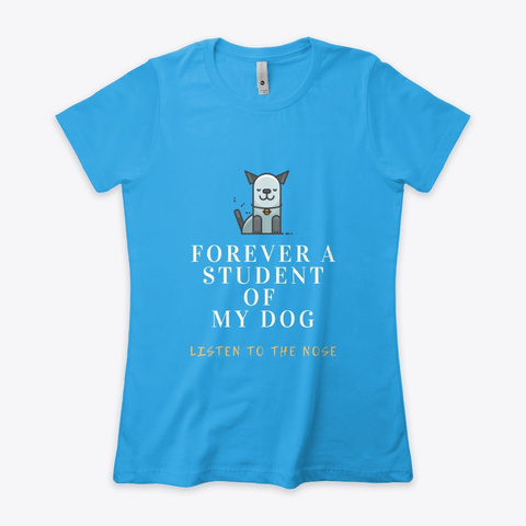 Forever A Student Of My Dog Turquoise T-Shirt Front