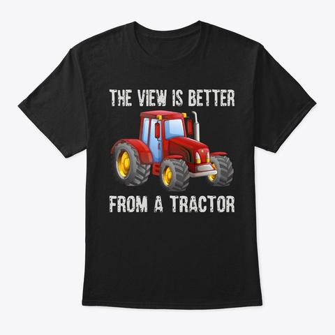 Funny Farmer Gift View From Tractor Black T-Shirt Front