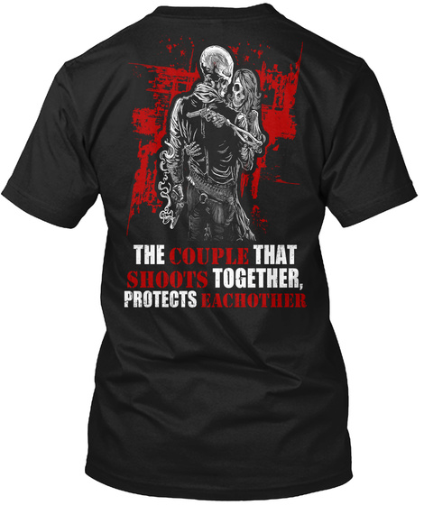 The Couple That Shoots Together, Protects Eachother Black T-Shirt Back