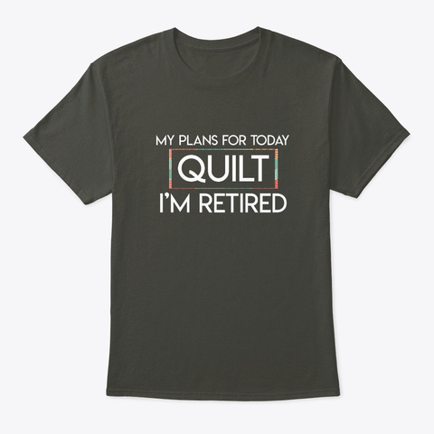 My Plans For Today Retirement Quilting Smoke Gray T-Shirt Front