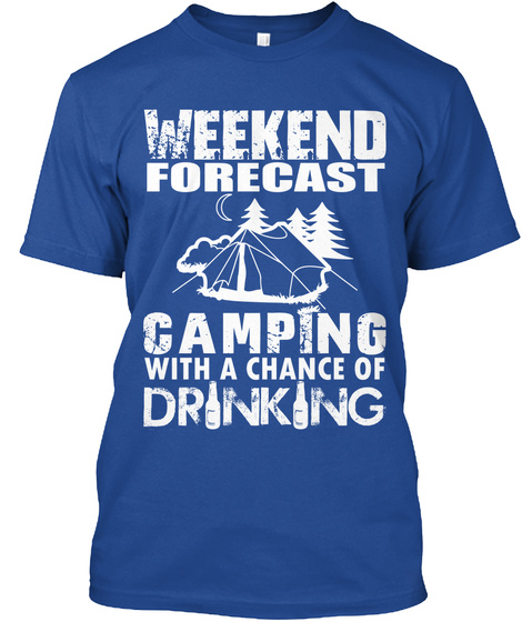 Weekend Forecast Camping With A Chance Of Drinking  T-Shirt Front