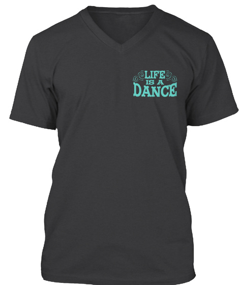 Life Is A Dance Dark Grey Heather T-Shirt Front