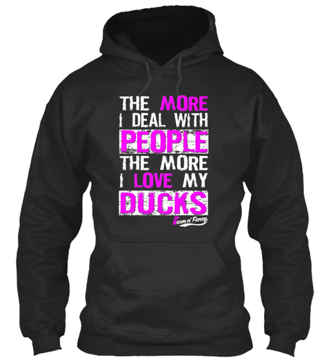 The More I Deal With People The More I Love My Ducks Jet Black Sweatshirt Front