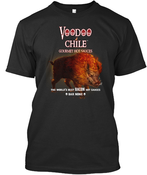 Voodoo Chile Gourmet Hot Sauces The World's Best Bacon Hot Sauces Bar None Black T-Shirt Front