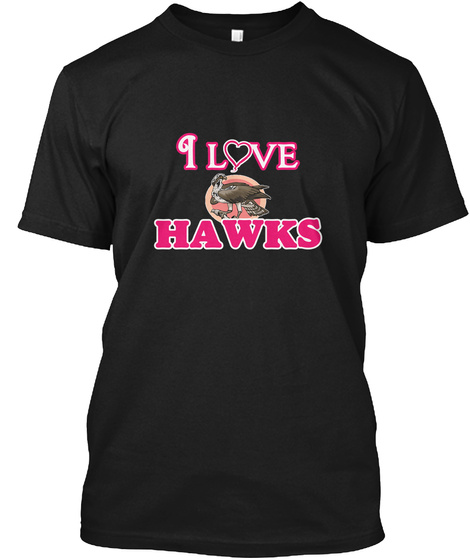 I Love Hawks Black T-Shirt Front