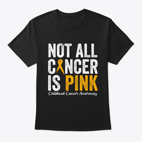 Not All Cancer Is Pink Childhood Cancer  Black T-Shirt Front
