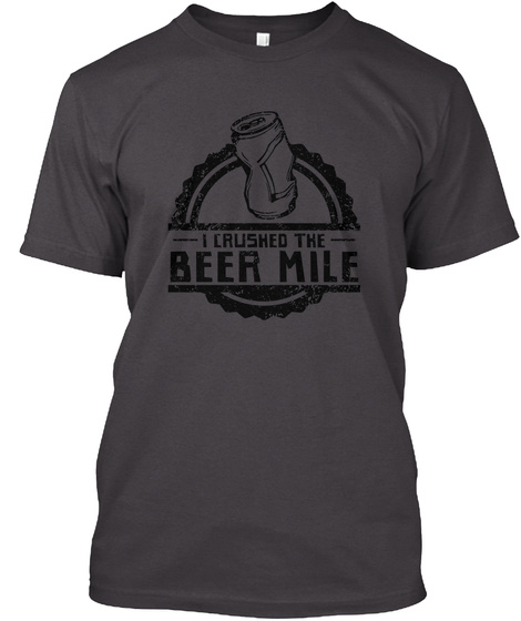 I Crushed The Beer Mile Heathered Charcoal  T-Shirt Front