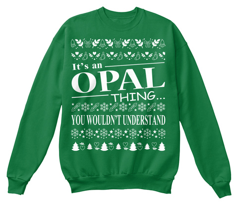 It's An Opal Thing... You Wouldn't Understand Kelly Green  T-Shirt Front