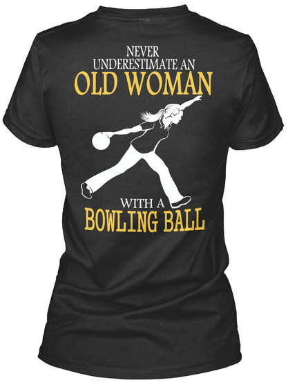 Never Underestimate An Old Woman With A Bowling Ball Black T-Shirt Back