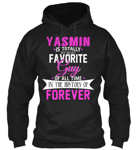 Yasmin Is Totally My Most Favorite Guy. Customizable Name  Black T-Shirt Front