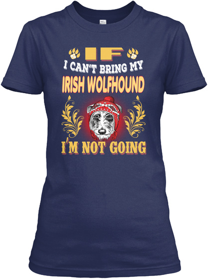 I Can't Bring My Irish Wolfhound Navy T-Shirt Front