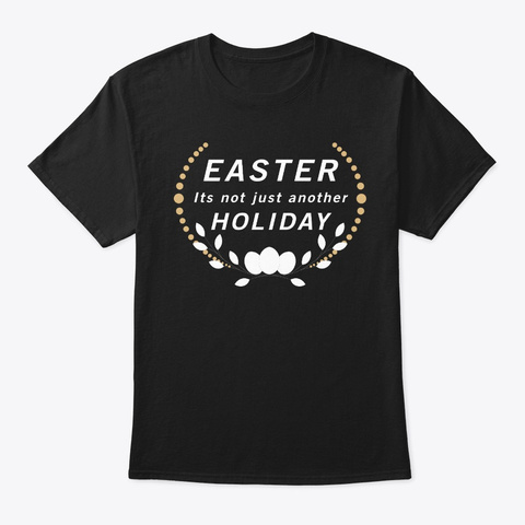 Easter Its Not Just Another Holiday Black T-Shirt Front
