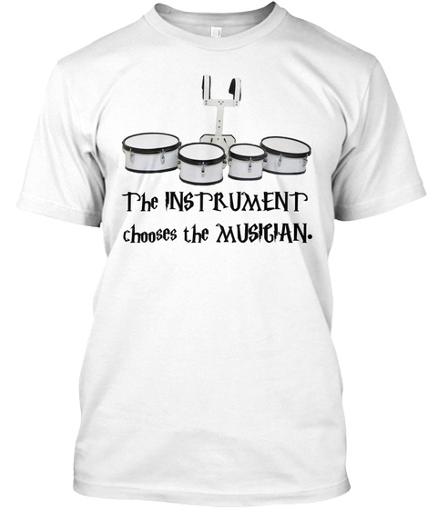 The Instrument Chooses The Musician White T-Shirt Front