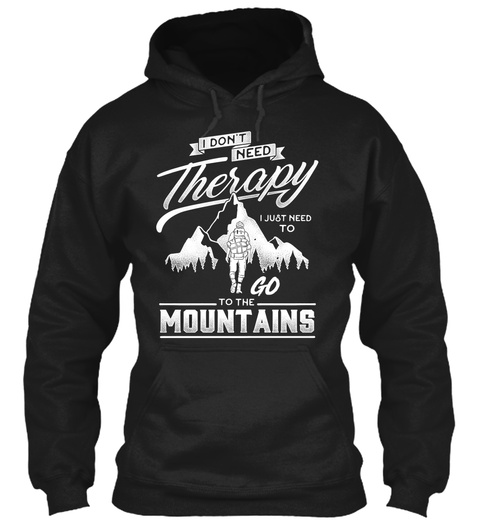 3c5a29c9 The Mountains Camping - i don't need therapy i just need to go to ...