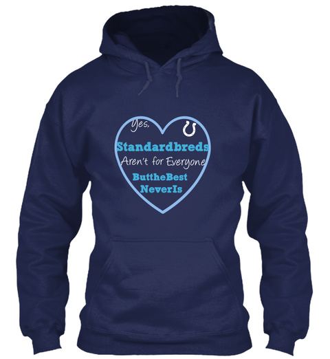 Yes, Standardbreds Aren't For Everyone Butthebest Neveris  Navy T-Shirt Front