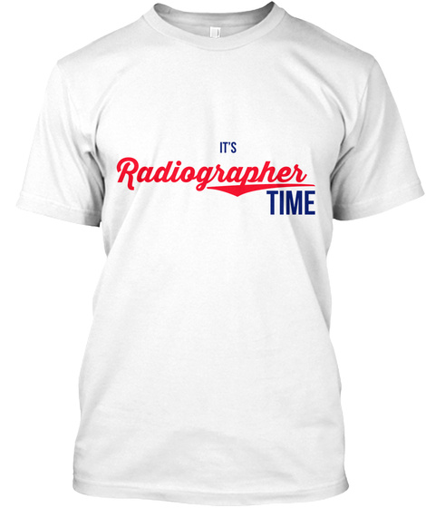 It's Radiographer Time White T-Shirt Front