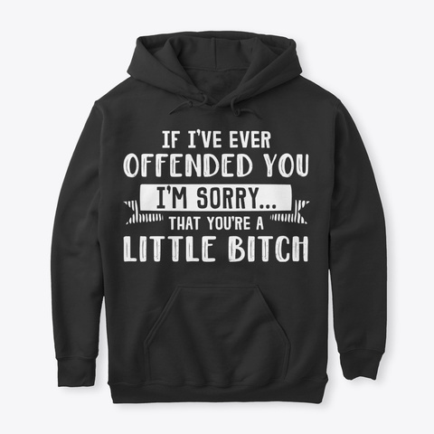 Funny Gift Sorry For Offending You Black T-Shirt Front