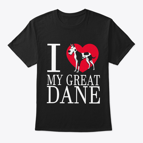 I Love My Great Dane Black T-Shirt Front