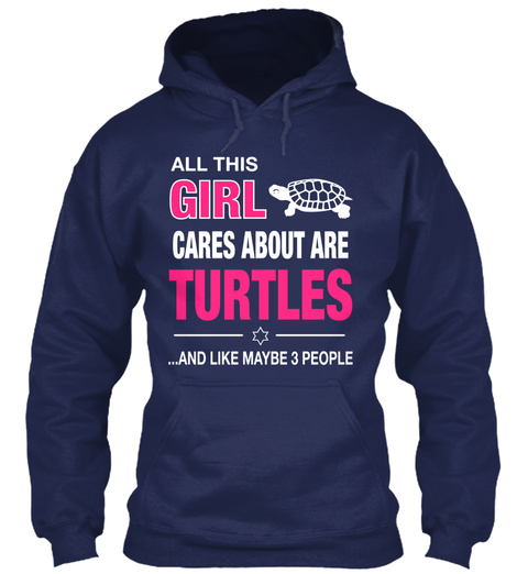 All This Girl Cares About Are Turtles And And Like Maybe 3 People Navy Sweatshirt Front