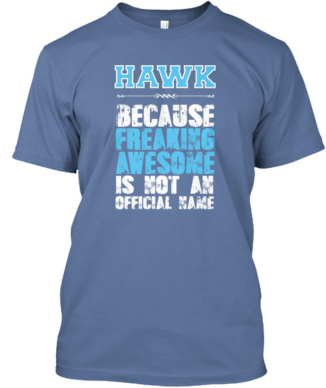 Hawk Because Freaking Awesome Is Not An Official Name Denim Blue T-Shirt Front