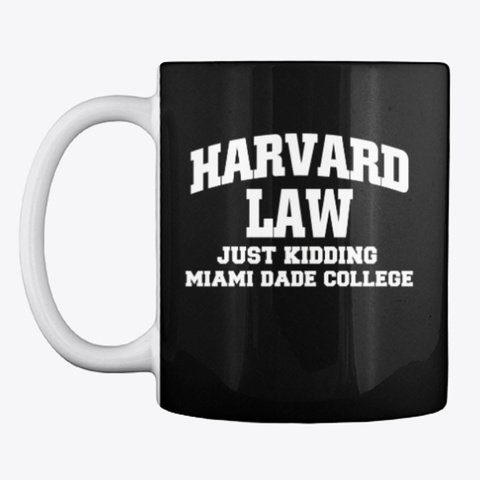 Harvard Law Just Kidding Mug Black T-Shirt Front