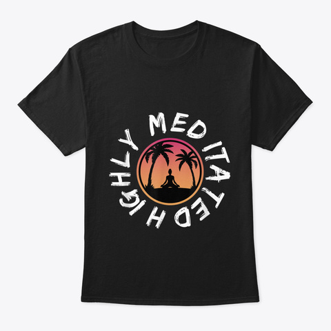 Highly Meditated Meditation Tees Yoga To Black T-Shirt Front