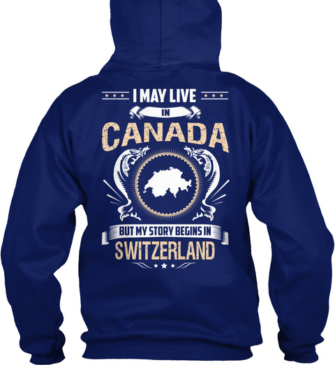 I May Live In Canada But My Story Begins In Switzerland Oxford Navy T-Shirt Back