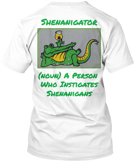 Shenanigator (Noun) A Person  Who Instigates Shenanigans White T-Shirt Back