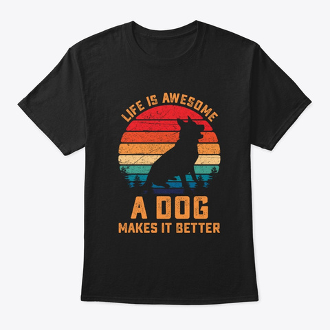 Life Is Awesome A Dog Makes It Better Black T-Shirt Front