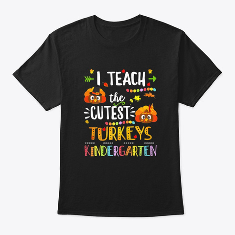 I Teach The Cutest Turkey Kindergarten   Black T-Shirt Front