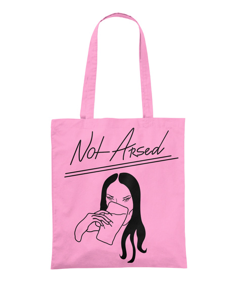 Not Arsed   Pink Tote Bag Classic Pink T-Shirt Front