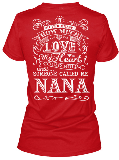 Never Knew How Much Love My Heart Could Hold Until... Someone Called Me Nana Red T-Shirt Back