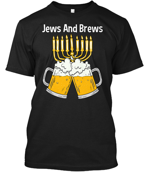 Jews And Brews Jewish New Year Beer Drin Black T-Shirt Front