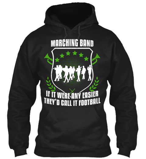 Marching Band If It Were Any Easier They'd Call It Football Black T-Shirt Front