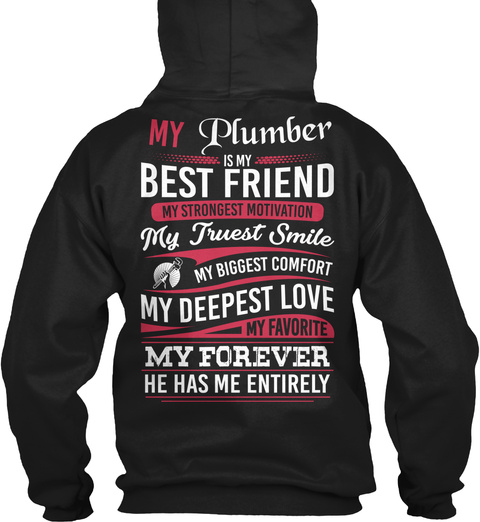 My Plumber Is My Best Friend My Strongest Motivation My Truest Smile My Biggest Comfort My Deepest Love My Favorite... Black T-Shirt Back
