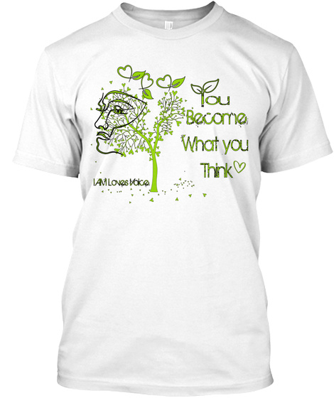 You Become What You Think I Am Loves Voice White T-Shirt Front