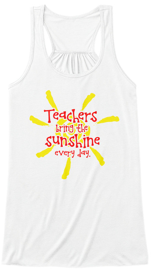 Teachers Bring The Sunshine Everyday. White T-Shirt Front