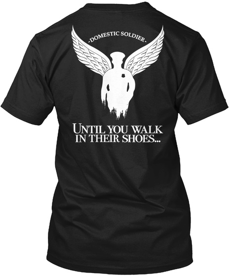 Domestic Soldiers Until You Walk In Their Shoes... Black T-Shirt Back