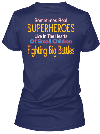 Sometimes Real Superheroes Live In The Hearts Of Small Children Fighting Big Battles Navy T-Shirt Back