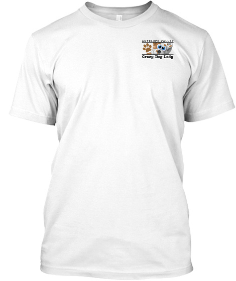4bd10f6b6 Antelope Valley Crazg Dog Lady White T-Shirt Front. Crazy Dog Ladies Club  Proud Supporters ...